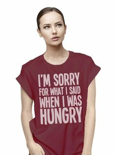 I'm Sorry for What I Said When I Was Hungry Shirt