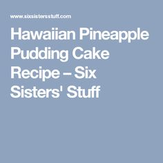 Hawaiian Pineapple Pudding Cake Recipe – Six Sisters' Stuff