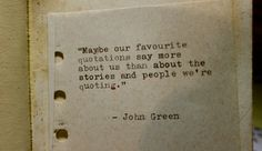 """Maybe our favorite quotations say more about us than about the stories and people we're quoting."" - This is true."