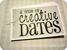 A Year of Creative Dates ~ a must do!!! Maybe a birthday gift every year?... Or Christmas?... Valentines? So many options!!!