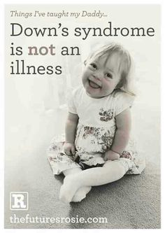 Down Syndrome is not an illness.