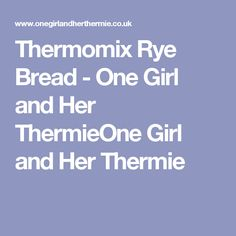 Thermomix Rye Bread - One Girl and Her ThermieOne Girl and Her Thermie