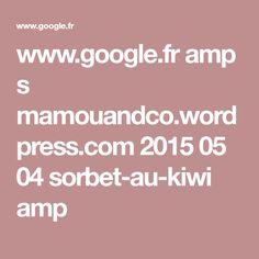 www.google.fr amp s mamouandco.wordpress.com 2015 05 04 sorbet-au-kiwi amp