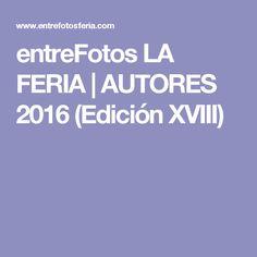 entreFotos LA FERIA | AUTORES 2016 (Edición XVIII)