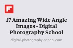 17 Amazing Wide Angle Images - Digital Photography School http://flip.it/hQFEb