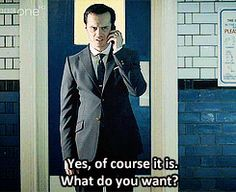 "That ""Yes, of course it is."" gets to me.  Did the caller actually need to ask ""Is this Moriarty?"" contacting him would have been.. I mean, a really big deal. One shouldn't need to ask, right? :)"