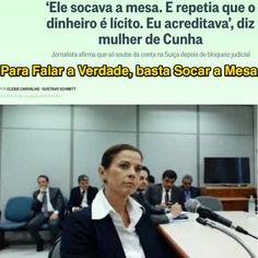 Para Falar a Verdade, basta Socar a Mesa [O Globo] http://oglobo.globo.com/brasil/ele-socava-mesa-repetia-que-dinheiro-licito-eu-acreditava-diz-mulher-de-cunha-20474797 ②⓪①⑥ ①① ①⑥