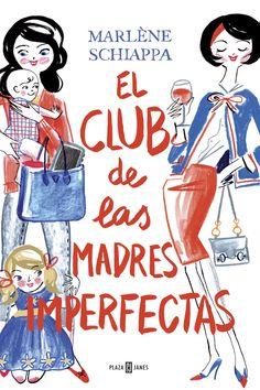 El Club de las madres imperfectas / Marlène Schiappa
