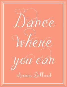 Free Printable | Dance Where You Can - Annie Dillard. Click through to download. #printables #quotes #anniedillard