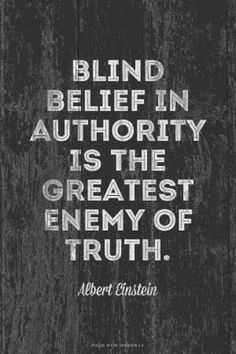 'Blind belief in authority is the greatest enemy of truth', wise words from Albert Einstein. Great Quotes, Quotes To Live By, Me Quotes, Inspirational Quotes, People Quotes, Lyric Quotes, Motivational, Lyrics, The Words