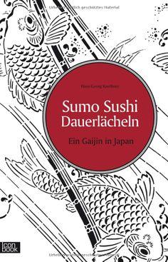 Sumo Sushi Dauerlächeln - Ein Gaijin in Japan: Amazon.de: Hans-Georg Kaethner: Bücher