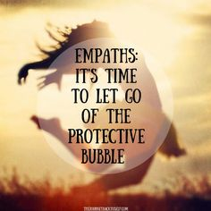 Empaths: It's Time To Let Go of The Protective Bubble. Click: http://www.thejourneybacktoself.com/empaths-its-time-to-let-go-of-the-protective-bubble/