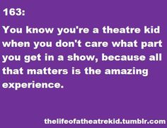 But if ur REALLY a theatre kid u r willing to work ur ass off for the part u wan… - Top-Trends Act Theatre, Theatre Problems, Theatre Quotes, Theatre Nerds, Music Theater, Broadway Theatre, Musicals Broadway, All That Matters, Acting