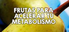 Las frutas son vitales para que nuestro metabolismo funcione de manera adecuada. Descubre cuales frutas aceleran de forma adecuada tu metabolismo.