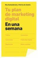 Tu plan de marketing digital : en una semana / Mau Santambrosio y Patricia De Andrés