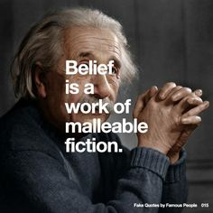 015 Belief is a work of malleable fiction.