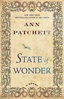 """State of Wonder by Ann Patchett.  Award-winning """"New York Times""""-bestselling author Patchett (""""Bel Canto, The Magician's Assistant"""") returns with a provocative novel of morality and miracles, science and sacrifice set in the Amazon rainforest--a gripping adventure story and a profound look at the difficult choices we make in the name of discovery and love."""