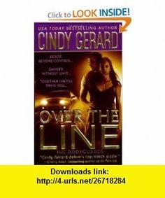 Over the Line (The Bodyguards, Book 4) (9780312980993) Cindy Gerard , ISBN-10: 031298099X  , ISBN-13: 978-0312980993 ,  , tutorials , pdf , ebook , torrent , downloads , rapidshare , filesonic , hotfile , megaupload , fileserve