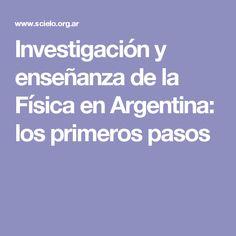 Investigación y enseñanza de la Física en Argentina: los primeros pasos