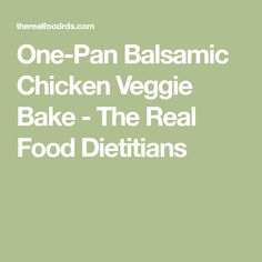 One-Pan Balsamic Chicken Veggie Bake - The Real Food Dietitians