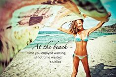 cute-summer-quote-the-beach-time-you-enjoyed-wasting-is-not-time-wasted-ts-eliot.jpg (1024×683)