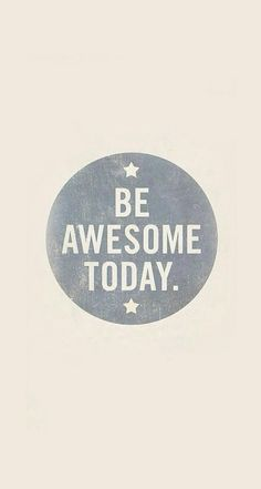 Be awesome today. #iPhone #lifelinequotes http://lifelinequotes.com