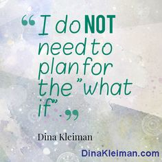 I do not need to plan for the what if  #quote #quotes #quoteoftheday #mantra #dinakleiman