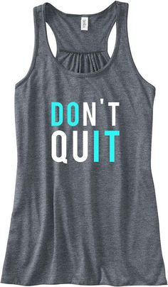 Because you can do this: do t quit do it