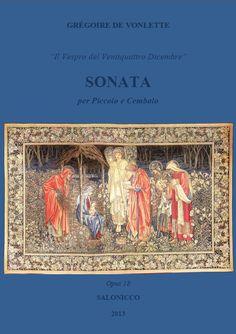 """Grégoire de Vonlette. Opus 18 """"Il Vespro del Ventiquattro Dicembre"""": Sonata per piccolo e cembalo [2013] (='The Vespers of December 24': Sonata for piccolo and harpsichord)."""