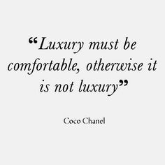"Coco said ""Luxury must be comfortable, otherwise it is not luxury"""