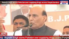 Rajnath Singh warns Pakistan over supplying drugs across Punjab borders