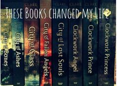 The Mortal Instruments: City of: Bones, Ashes, Glass, Fallen Angels, Lost Souls and the Infernal devices: Clockwork Angel, Prince, and Princess.