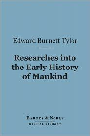 Edward Burnett Tylor - Researches into the Early History of Mankind