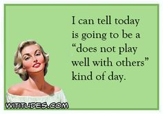 i-can-tell-today-going-be-does-not-play-well-with-others-kind-day-ecard
