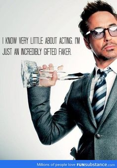 Robert Downey Jr's secret to acting....honestly I could just watch him sit there on screen because he's fuckong gorgeous.