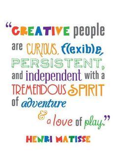 """""""Les personnes créatives sont curieuses, flexibles, obstinées, indépendantes avec un insatiable esprit d'aventure et un amour du jeu."""" - Henri Matisse                                                                                                                                                                                 Plus"""