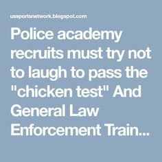 "Police academy recruits must try not to laugh to pass the ""chicken test"" And General Law Enforcement Training, Educational Requirements and Job Description - US Sports Network News!"