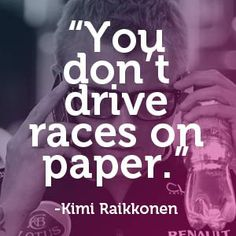 """Kimi Raikkonen  - """"You don't drive races on paper."""" #carquotes #formulaone #quote"""
