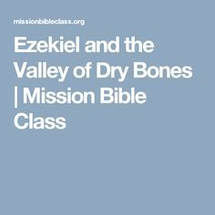 Ezekiel and the Valley of Dry Bones | Mission Bible Class