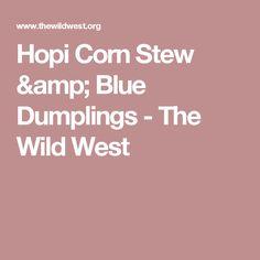 Hopi Corn Stew & Blue Dumplings - The Wild West