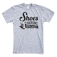 Why wear shoes? Hockey skates are all you really need. This hockey shirt would make a great hockey gift for any hockey fanatic (or a gift for yourself).
