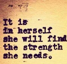 É nela própria que ela encontrará a força de que necessita.