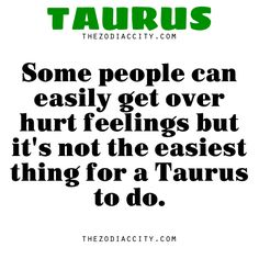 Zodiac Taurus facts — Some people can easily get over hurt feelings but it's not the easiest thing for a Taurus to do.