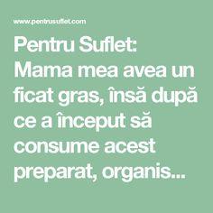 Pentru Suflet: Mama mea avea un ficat gras, însă după ce a început să consume acest preparat, organismul ei s-a detoxifiat complet! Good To Know, Health Fitness, Math, Healthy, Blog, Remedies, Tips And Tricks, Health, Math Resources