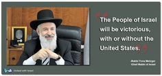 """""""The People of Israel will be victorious with or without the United States."""" -Rabbi Yona Metzger"""