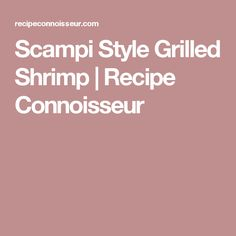 Scampi Style Grilled Shrimp | Recipe Connoisseur