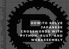 How to make a nonogram solver in Python, rewrite it on Rust to run directly in a browser through WebAssembly.