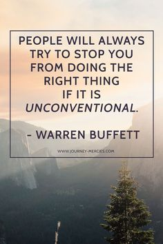 people will always try to stop you from doing the right thing if its unconventional - warren buffett