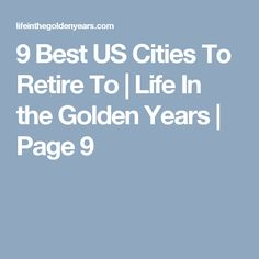 9 Best US Cities To Retire To   Life In the Golden Years   Page 9