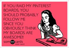 IF YOU RAID MY PINTEREST BOARDS, YOU SHOULD PROBABLY FOLLOW ME SINCE YOU OBVIOUSLY THINK MY BOARDS ARE AWESOME!!